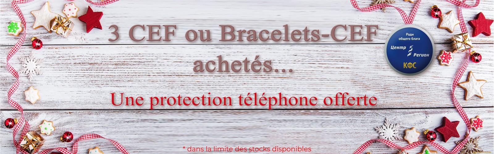 Une protection téléphone offerte ^pour l'achat de 3 CEF ou Bracelets-CEF